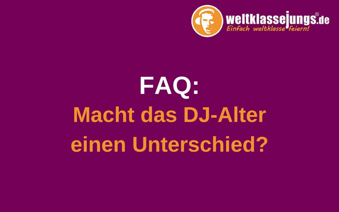 FAQ: Macht das DJ-Alter einen Unterschied?