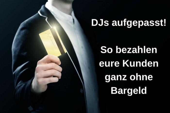 DJs aufgepasst, so bezahlen eure Kunden ohne Bargeld