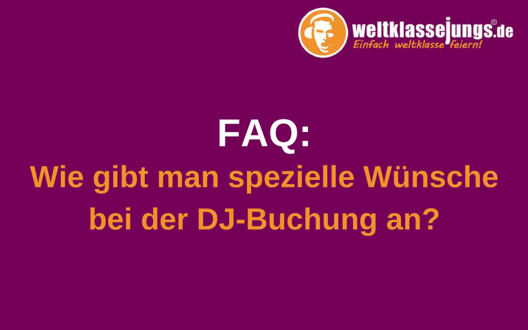 FAQ: Wie gibt man spezielle Wünsche bei der DJ-Buchung an?