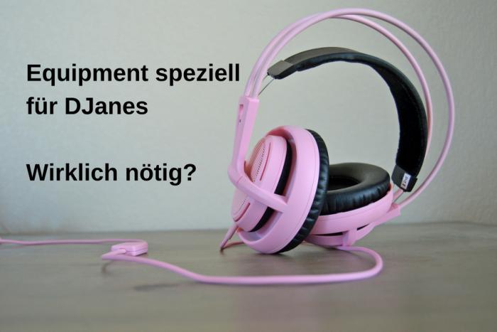 Equipment für DJanes: Wirklich anders als das für DJs?