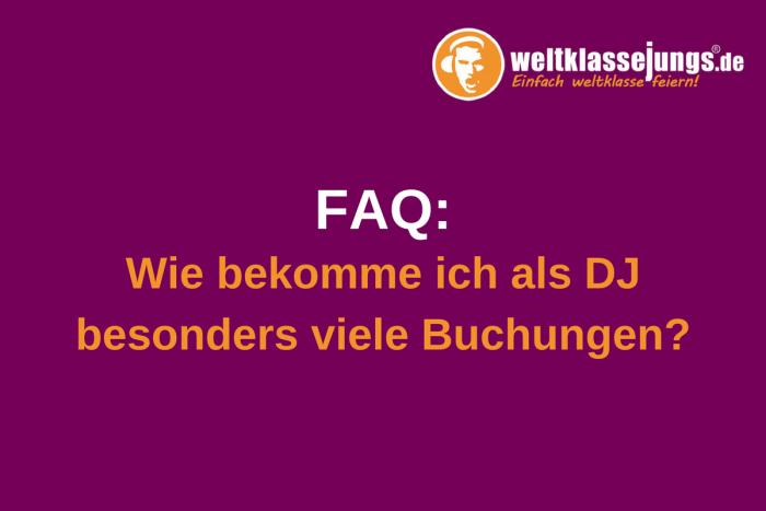 FAQ: Wie ihr als DJ besonders viele Buchungen bekommt – 4 Tipps