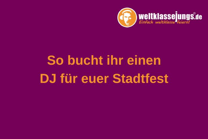Einen DJ für ein Stadtfest buchen: So geht's