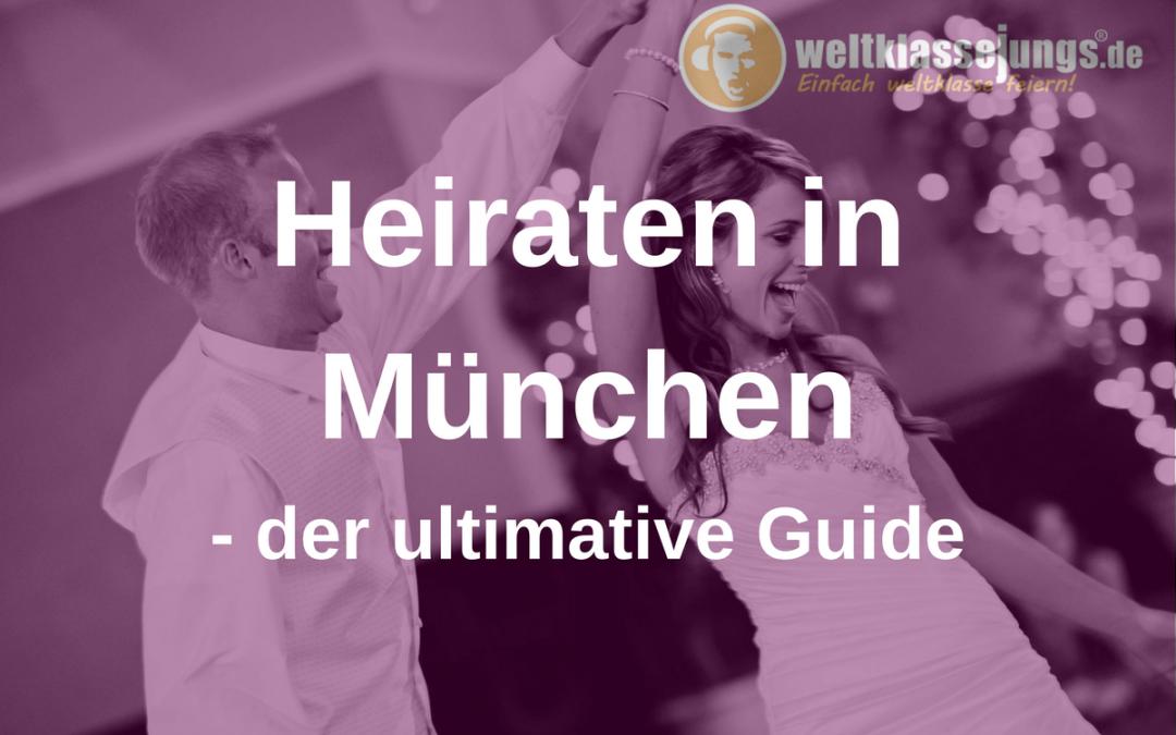 Heiraten in München von A – Z: Der ultimative Guide für eure Hochzeit