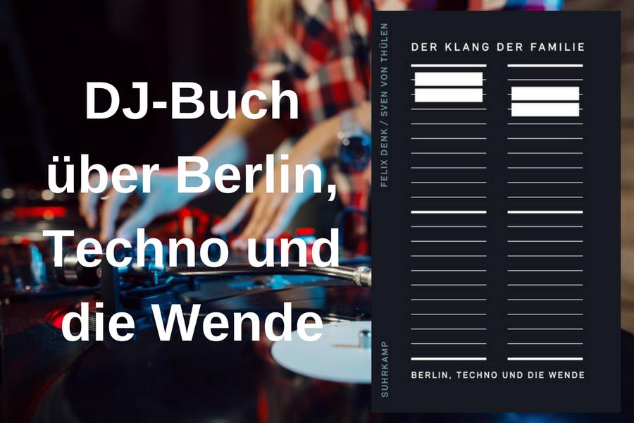 """Rezension zu """"Der Klang der Familie: Berlin, Techno und die Wende"""""""