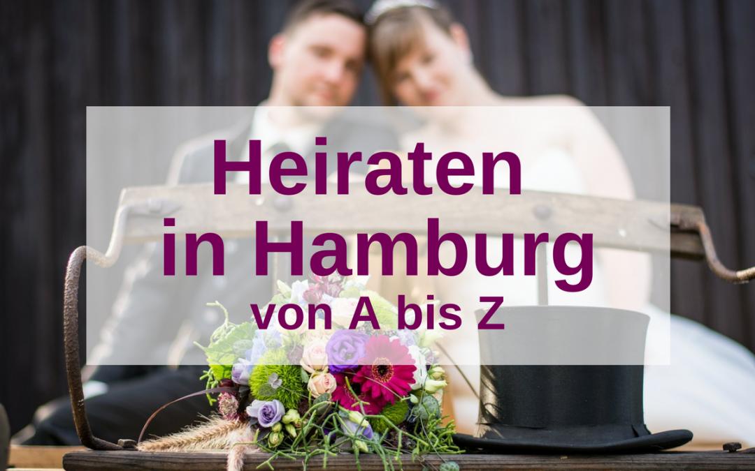 Hochzeit in Hamburg: Heiraten von A – Z in der Hansestadt