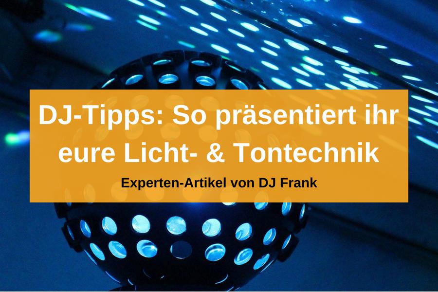 Tipps für eine gute Präsentation eurer Ton-/Lichttechnik und euch selbst als DJ