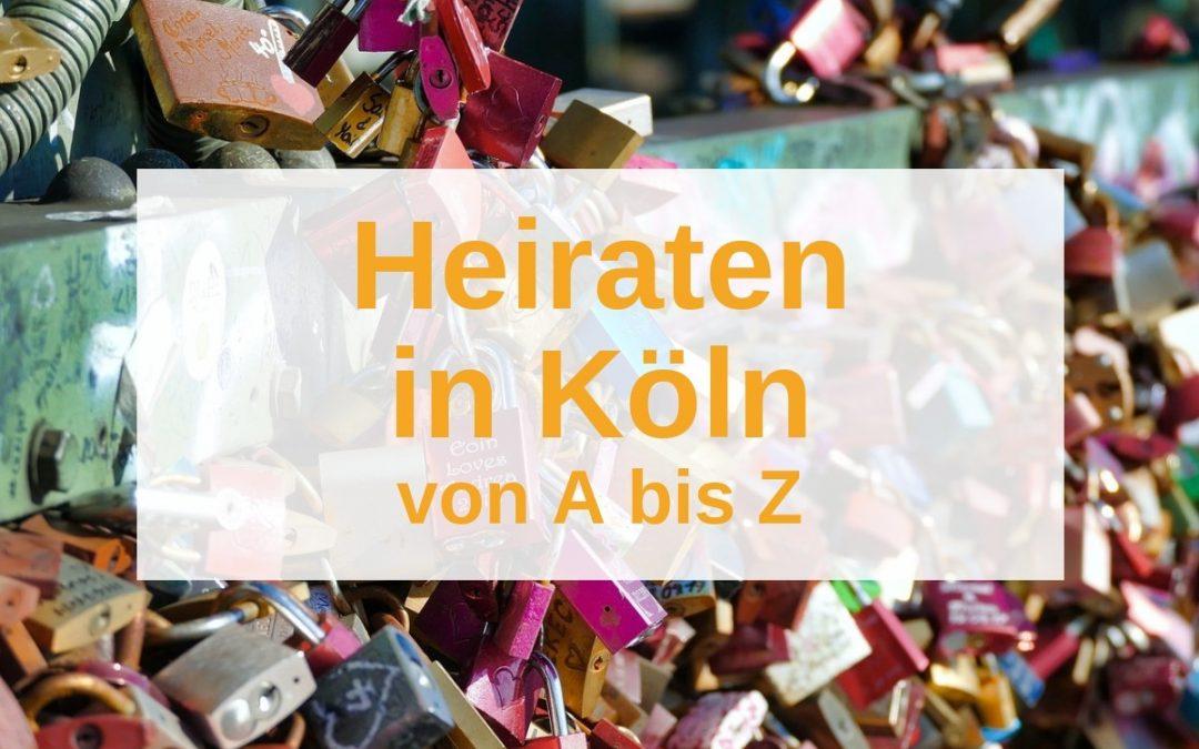 Heiraten in Köln: Euer Hochzeits-Guide von A – Z