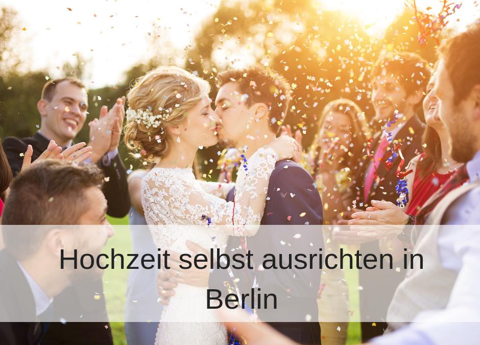 Hochzeit in Berlin selbst ausrichten: Location, Partyserverice, Catering & Co