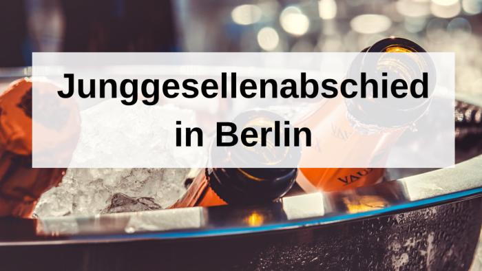 Junggesellenabschied in Berlin – exklusive Tipps und Tricks
