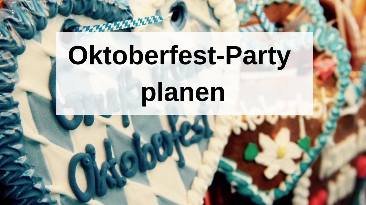 Oktoberfest-Party planen: Diese 4 Dinge braucht ihr
